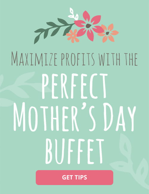 Maximize Your Profits with the Perfect Mother's Day Buffet
